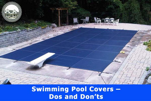 Swimming Pool Cover – Dos and Don'ts