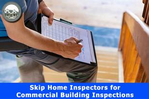Skip Home Inspectors for Commercial Building Inspection.