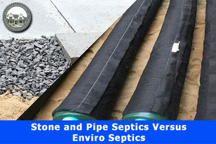 Stone and Pipe Septic System Versus Enviro Septic System.