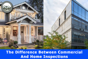 The Difference Between Commercial Inspections And Home Inspection.