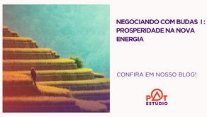 NEGOCIANDO COM BUDAS I: PROSPERIDADE NA NOVA ENERGIA