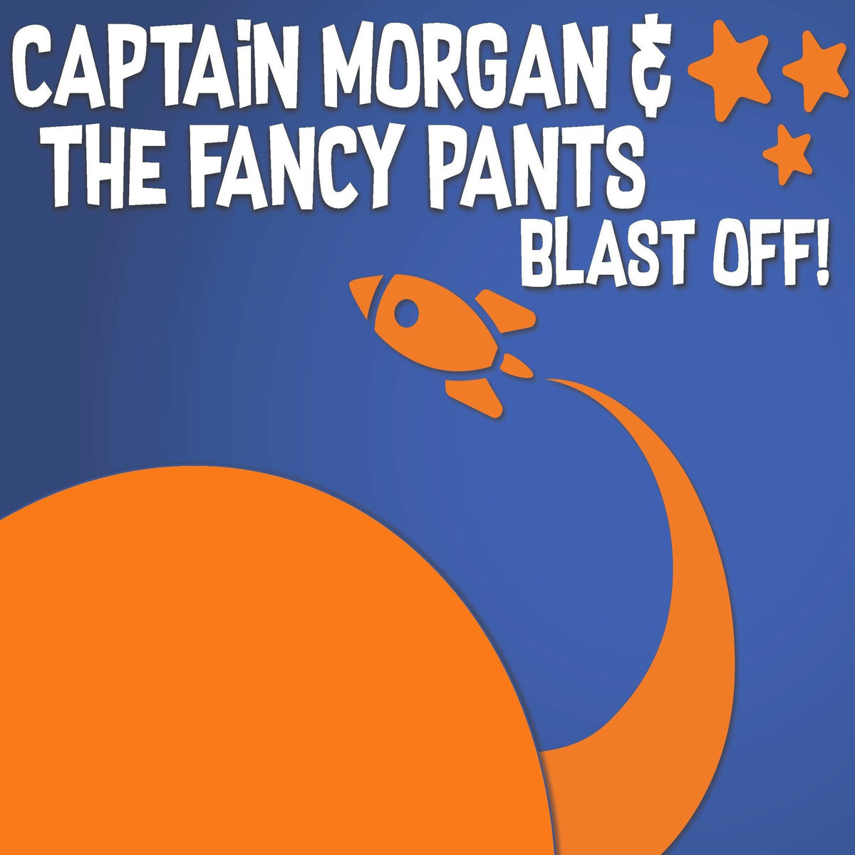 Captain Morgan & the Fancy Pants - Blast Off!