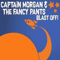 Captain Morgan & the Fancy Pants - Blast Off!