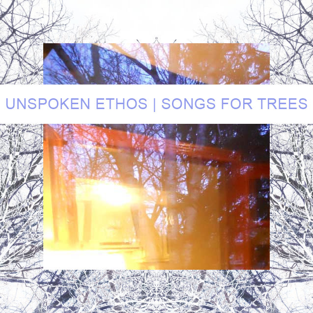 Unspoken Ethos - Songs for Trees