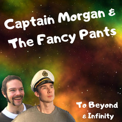 Captain Morgan & the Fancy Pants - To Beyond & Infinity