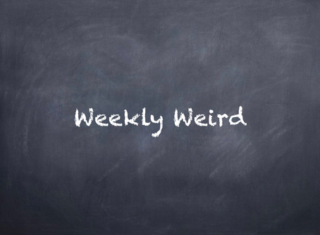Weekly Weird