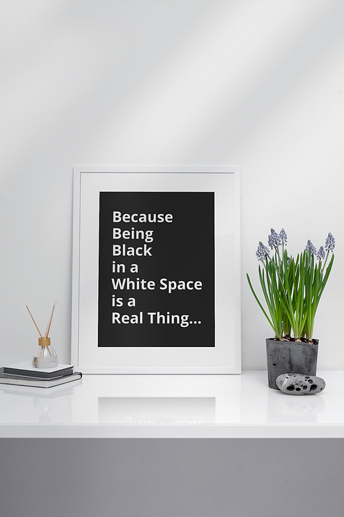 Because Being Black in a White Space is a Real Thing Print on Paper