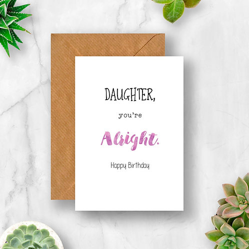 Daughter You're Alright Birthday Card