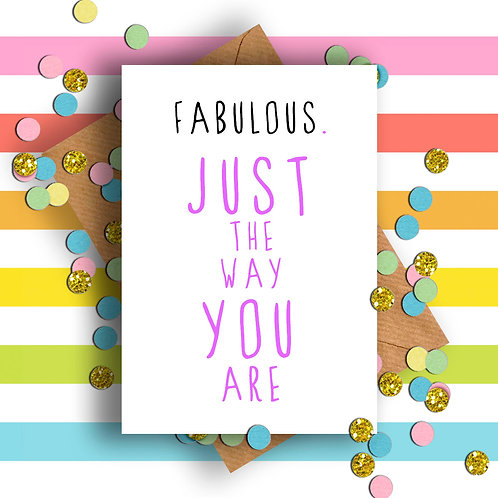 Fabulous Just the Way You Are Card