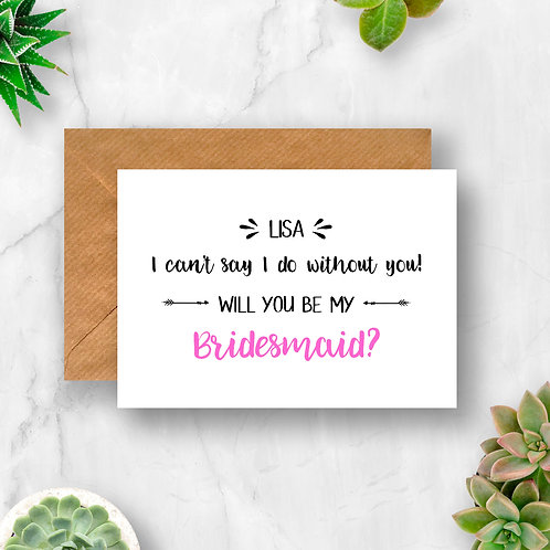 Personalised Bridesmaid I Can't Say I do Without You Card
