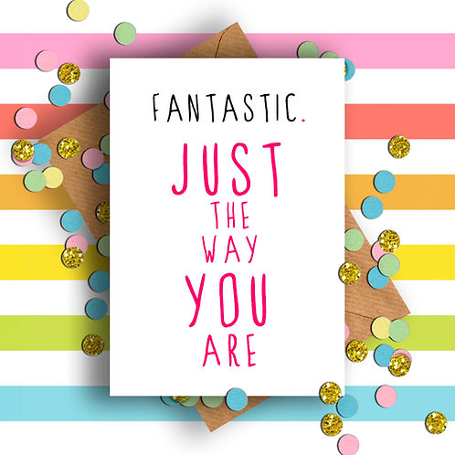 Fantastic Just the Way You Are Card