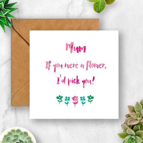 Mum If You Were A Flower Card