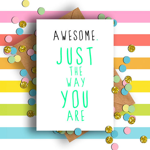Awesome Just the Way You Are Card