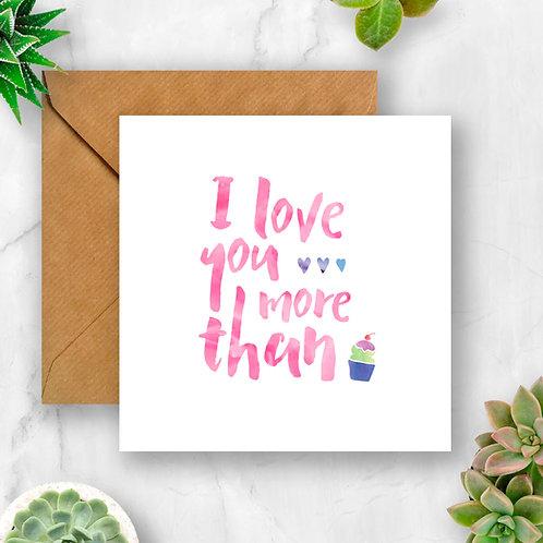 I Love You More Than Cake Card