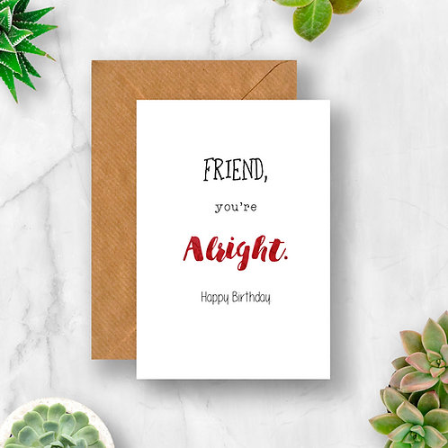 Friend You're Alright Birthday Card