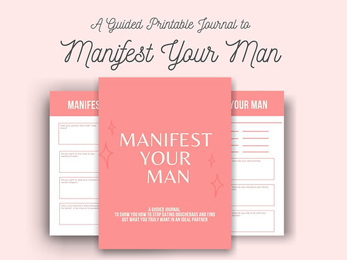 Manifest Your Man Digital Journal- Your Guide to Stop Dating Douchebags and Find Out What You Truly Want in a Partner- Manife