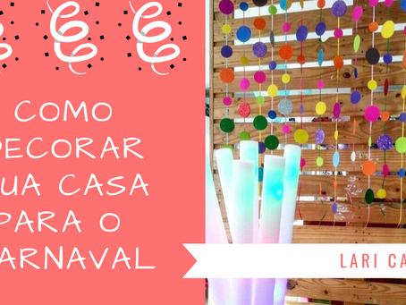 Como decorar sua Casa para o Carnaval.
