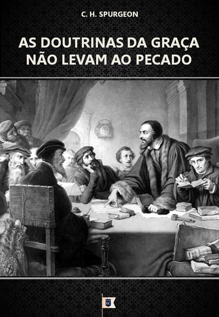 AS DOUTRINAS DA GRAÇA NÃO LEVAM...