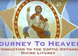 """Journey to Heaven: Introduction To The Coptic Orthodox Divine Liturgy"""