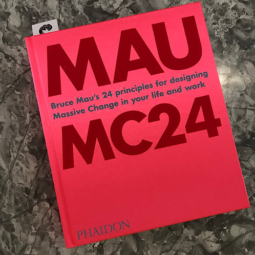 Bruce Mau: MC24: Bruce Mau's 24 Principles for Designing Massive Change in Your