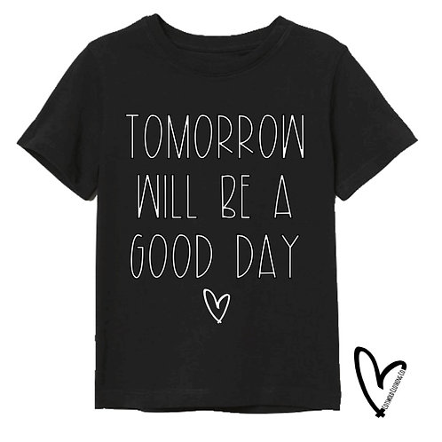 Tomorrow will be a good day T-shirt