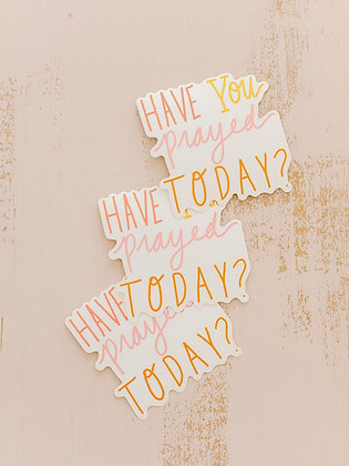 HaveYou Prayed Today Sticker
