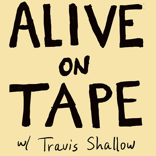 Travis Shallow hosts Alive On Tape Podcast