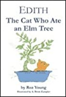 Edith: The Cat Who Ate an Elm Tree - by Roz Young