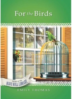 For the Birds - Secrets of the Blue Hill Library book #19 - by Emily Thomas