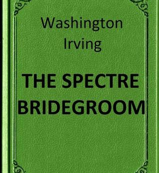 The Specter Bridegroom - By Washington Irving