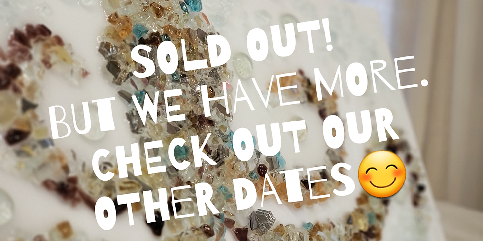 SHATTERED GLASS & RESIN! 6PM. CHOOSE YOUR OWN DESIGN!