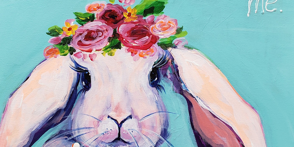 BUNNY WITH FLOWERS   APRIL 6 @ 6 PM   $35   CHOOSE YOUR OWN COLORS  