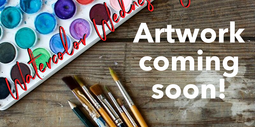 WATERCOLOR WEDNESDAY | Artwork Coming Soon | OCTOBER 16 | 6 PM | $35