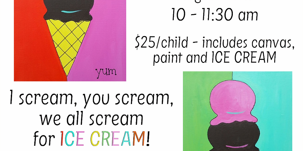 I SCREAM, YOU SCREAM, WE ALL SCREAM FOR ICE CREAM | KIDS' PAINT PARTY |  AUGUST 10 | 10-11:30 am | $25