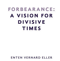 Forbearance A Vision for Divisive Times