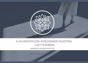 E.40 Meditación Integrando nuestra luz y sombra