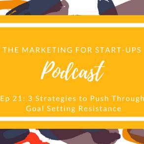 2021 Goal Setting Resistance: 3 Strategies to Help Push Through