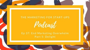 [Video] Marketing Overwhelm Series | Part 5: Delight
