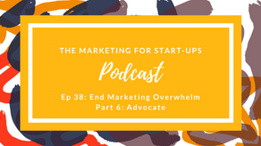 End Marketing Overwhelm Series   Part 6: Advocate