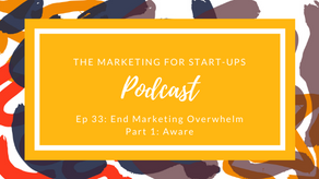 End Marketing Overwhelm | Part 1: Aware Phase