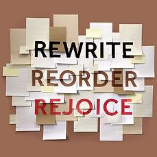 rewrite-reorder-rejoice.jpg