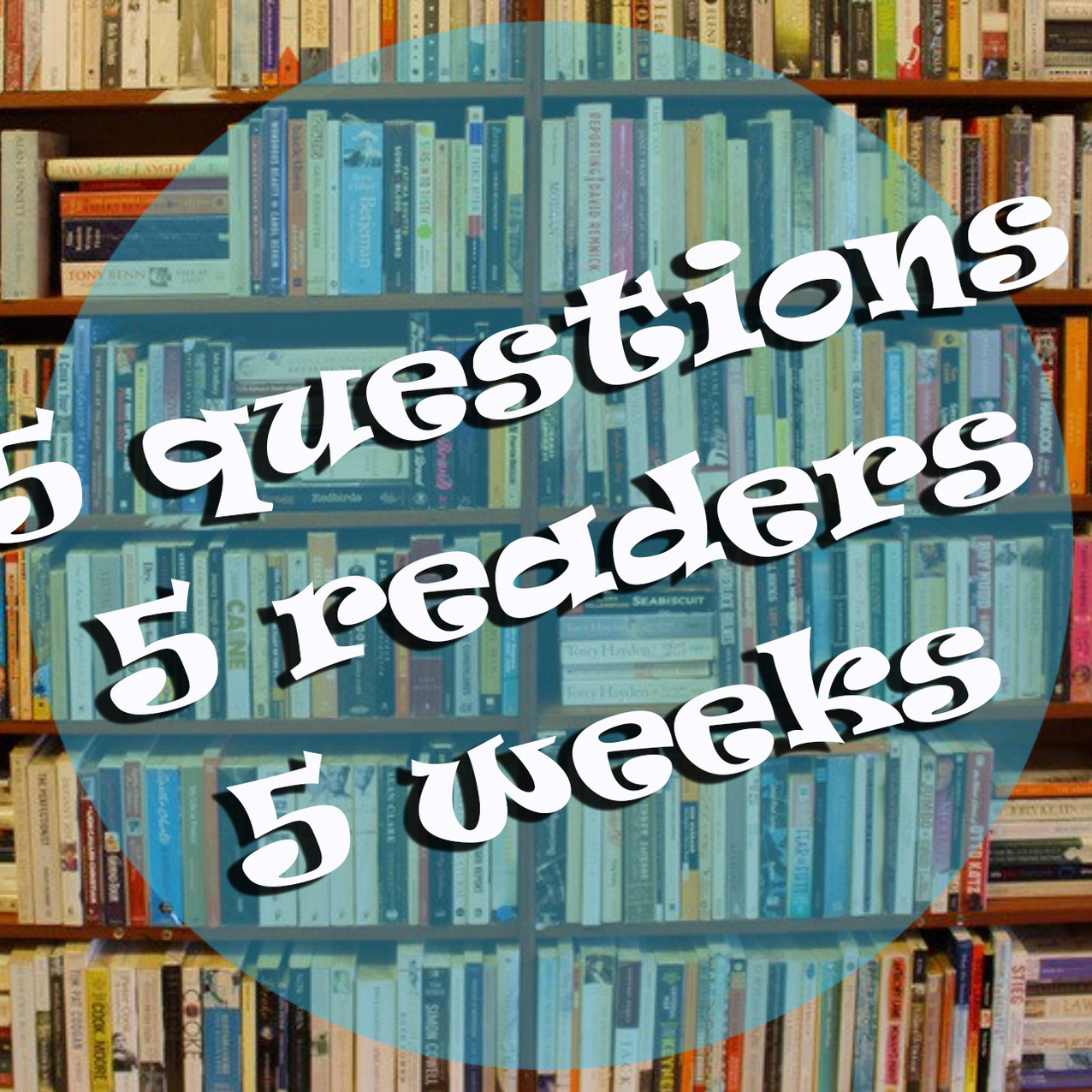 5 questions 5 readers 5 weeks