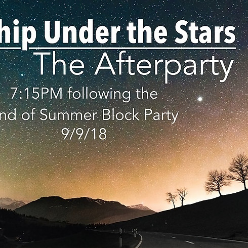 End Of Summer Block Party - Worship Under The Stars AFTERPARTY