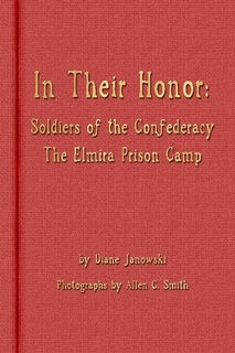 In Their Honor Soldiers of the Confederacy The Elmira Prison Camp