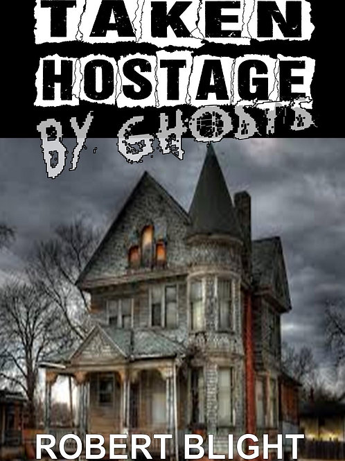 Taken Hostage By Ghosts