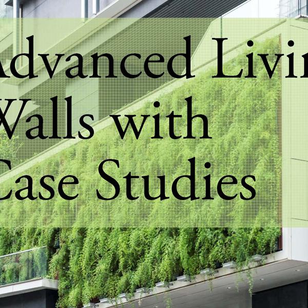 Advanced Living Walls – Case Studies – CEU Presentation (1)