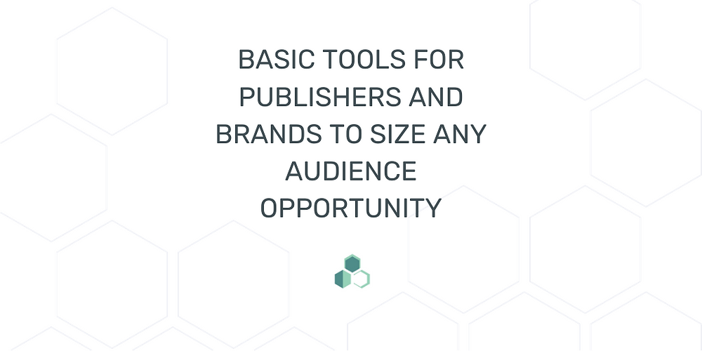 Basic Tools for Publishers and Brands to Size any Audience Opportunity | Advanced Contextual