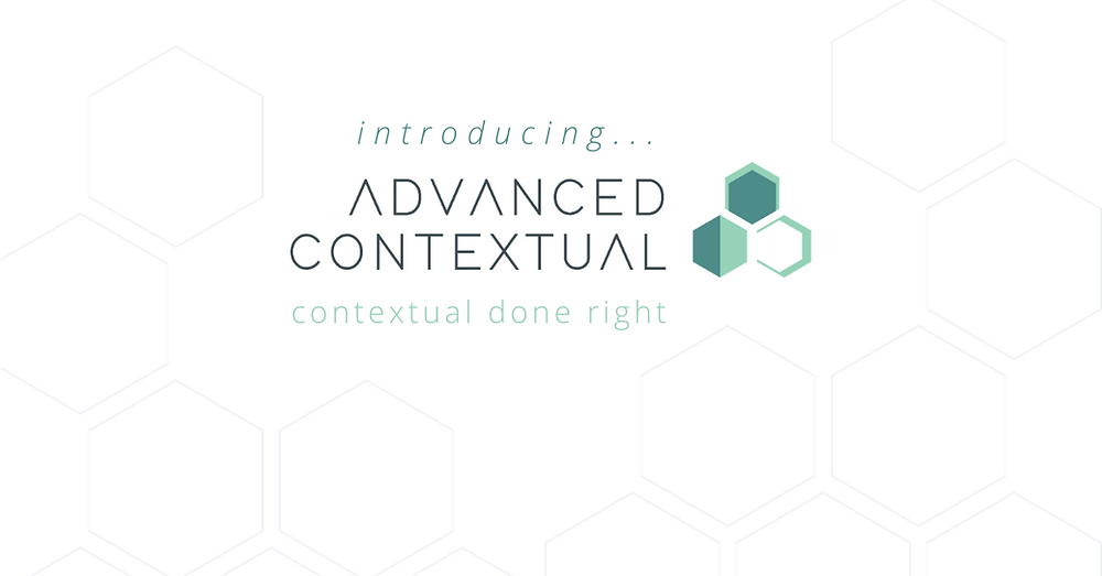 Introducing contextual done right. Introducing Advanced Contextual Contextual done right is Advanced Contextual. The cookieless, precise, scaled, pervasive, brand-safe, & efficient solution for brands, publishers, platforms, & data owners.