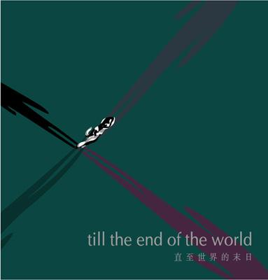 till the end of the world Apr 10, 2007 - Apr 29, 2007