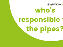 Whose pipes are whose responsibility?
